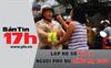 Bản tin 17h: Lập hồ sơ xử lý người phụ nữ lăng mạ CSGT