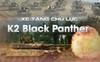 Hàn Quốc trang bị hàng loạt 'quái thú' K2 Black Pather