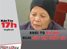 Bản tin 17h: Khởi tố bà nội nghi sát hại cháu gái