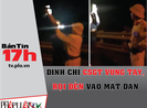 Bản tin 17h: Đình chỉ công tác CSGT rọi đèn vào mặt dân
