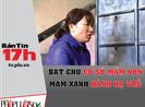 Bản tin 17h:Bắt chủ cơ sở mầm non Mầm Xanh bạo hành trẻ