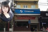 Vụ hot girl chiếm đoạt 50 tỉ: Eximbank tạm ứng hơn 32 tỉ đồng