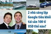 2 nhà sáng lập Google tiêu khối tài sản 100 tỉ USD thế nào?