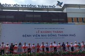 Khánh thành BV Nhi đồng Thành phố hiện đại nhất phía Nam