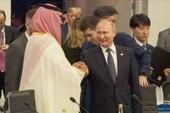 Lý do ông Putin có màn chào hỏi 'lạ' với thái tử Saudi Arabia