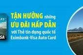 Tận hưởng ưu đãi với thẻ tín dụng quốc tế Eximbank – Visa Auto Card