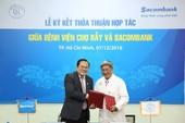 Sacombank hợp tác toàn diện với Bệnh viện Chợ Rẫy