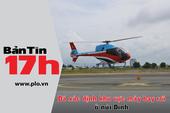 Bản tin 17h: Đã xác định khu vực máy bay trực thăng rơi