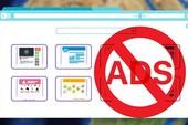 3 trình duyệt có sẵn tính năng chặn quảng cáo