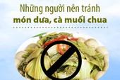 Những người nên tránh món dưa, cà muối chua