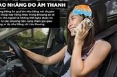 Vừa lái xe vừa dùng điện thoại: Rất nguy hiểm