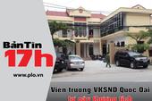 Bản tin 17h: Viện trưởng VKSND tự gây thương tích