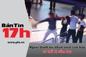 Bản tin 17h: Người đánh nữ nhân viên bị xử lý thế nào