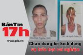Bản tin 17h: Xác định kẻ kích động gần 600 con nghiện