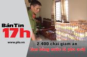 Bản tin 17h: Nước lã pha acid bằng 2.400 chai giấm ăn