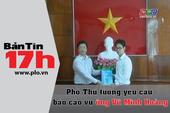 Bản tin 17h:Yêu cầu báo cáo việc bổ nhiệm Vũ Minh Hoàng