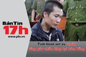 Bản tin 17h: Hoãn xử vụ án gây chấn động Lâm Đồng