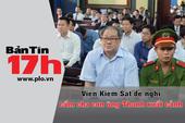 Bản tin 17h:VKS đề nghị cấm cha con ông Thanh xuất cảnh