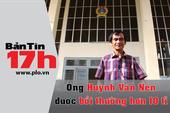 Bản tin 17h: Ông Huỳnh Văn Nén được bồi thường 10 tỉ