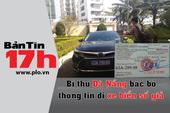 Bản tin 17h:Bí thư Đà Nẵng bác bỏ tin đi xe biển số giả