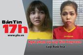 Bản tin 17h: Nghi phạm vụ ông Kim Jong-nam sắp hầu tòa