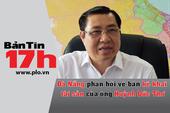 Bản tin 17h:Đà Nẵng phản hồi về tài sản của chủ tịch TP