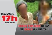 Bản tin 17h: Ông Nguyễn Khắc Thủy nghi dâm ô nhiều bé