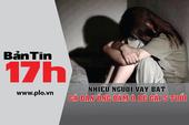 Bản tin 17h: Vây bắt gã đàn ông dâm ô bé gái 5 tuổi