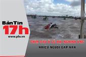 Bản tin 17h: Chìm tàu ở lễ hội, nhiều người gặp nạn