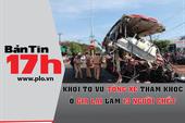 Bản tin 17h:Khởi tố vụ tông xe thảm khốc ở Gia Lai