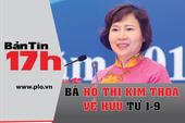 Bản tin 17h: Bà Hồ Thị Kim Thoa về hưu từ ngày 1-9