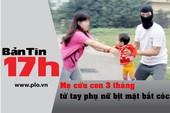 Bản tin 17h: Công an phát cảnh báo về bắt cóc trẻ con