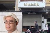 Phó Thủ tướng chỉ đạo làm rõ vụ Khaisilk