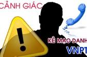 Bạn có bị trộm thông tin cá nhân từ người giả mạo VNPT?