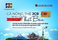 """Agribank: """"Cà nóng thẻ JCB, vi vu Nhật Bản"""""""