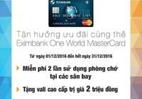 Tận hưởng ưu đãi thẻ Eximbank One World MasterCard