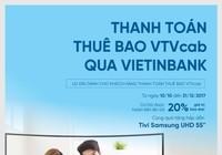 VietinBank: Thanh toán phí VTVcab, trúng tivi Samsung