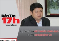 Bản tin 17h: Bắt nhiều lãnh đạo dự án xơ sợi Đình Vũ