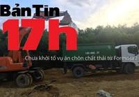 Bản tin 17h: Chưa khởi tố vụ án chôn chất thải từ Formosa