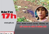 Bản tin 17h: Xác minh khẩu súng trong vụ nữ sinh bị bắn