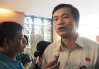 Chủ nhiệm VPQH: 'Tôi buồn vì báo chí nói QH nghỉ sớm'