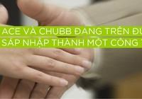 ACE và Chubb: trên đường sáp nhập