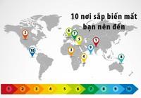 10 nơi sắp biến mất bạn nên đến