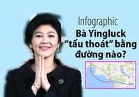 Bà Yingluck tẩu thoát khỏi Thái Lan bằng đường nào?