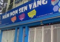 Trường mầm non Sen Vàng giải thể sau vụ bạo hành trẻ