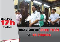 Bản tin 17h: Ngày mai xử phúc thẩm vụ VN Pharma