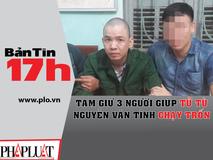 Bản tin 17h: Tạm giữ 3 người giúp tử...