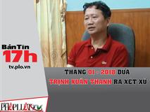 Tháng 1-2018 đưa vụ Trịnh Xuân Thanh ra...