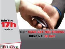 Bản tin 17h: Một cảnh sát môi trường Đồng...