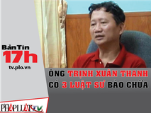 Bản tin 17h: Ông Trịnh Xuân Thanh có 3...
